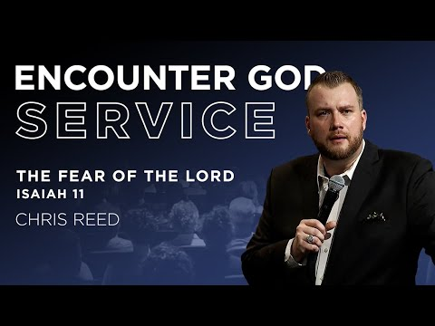 The Fear of the Lord (Isaiah 11)  Guest Speaker Chris Reed