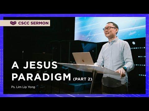 A Jesus Paradigm (Part 2)  Ps. Lim Lip Yong  Cornerstone Community Church  CSCC Online