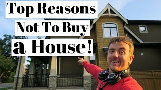 Top Reasons Not To Buy a House!