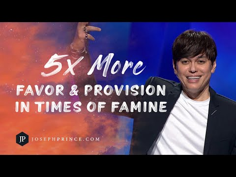 5x More Favor And Provision In Times Of Famine  Joseph Prince