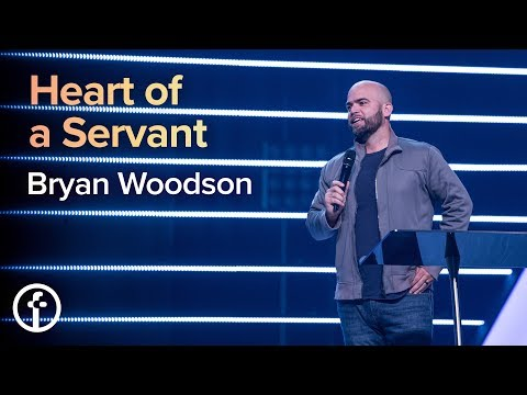Heart of a Servant  Pastor Bryan Woodson