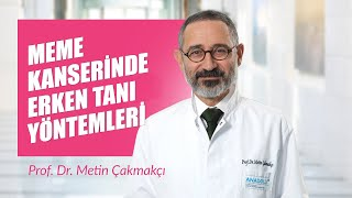Prof. Dr. Metin Çakmakçı - Meme Kanserinde Erken Tanı Yöntemleri