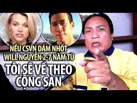 Ngô Kỷ: Nếu CSVN dám nhốt Will Nguyen 2-7 năm tù, tôi sẽ về theo Cộng Sản