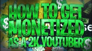 Get Monetized As a NBA 2K YouTuber Fast!!!