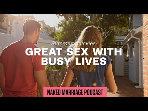 Summer Quickies: Great Sex with Busy Lives  Dave and Ashley Willis