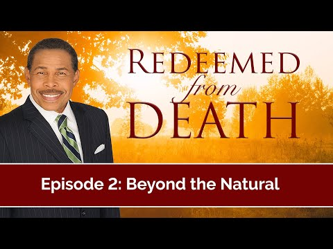Beyond the Natural - Redeemed from Death