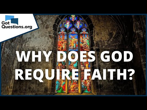 Why does God require faith?  GotQuestions.org