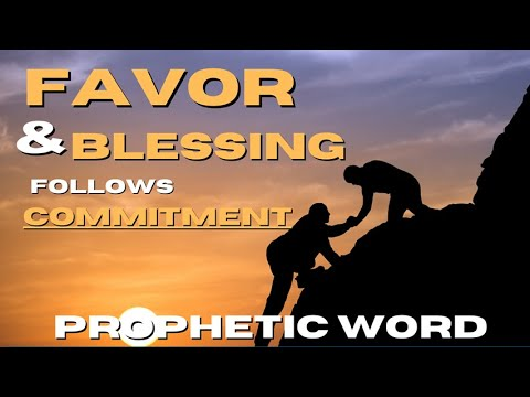 Prophetic Word - Favor & Blessing on Commitment
