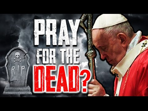 Breaking Pope Prophecy Update: The Pope is Urging Everyone to PRAY FOR THE DEAD!! - We were warned!!