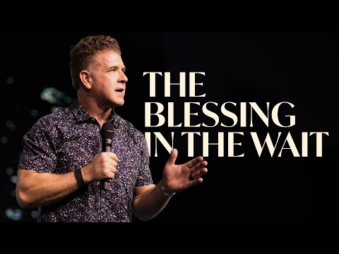 The Blessing in the Wait  Pastor Jeremy Foster