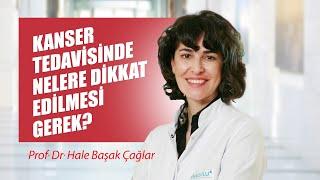 [Video] Kanser tedavisinde nelere dikkat edilmesi gerek? - Prof. Dr. Hale Başak Çağlar