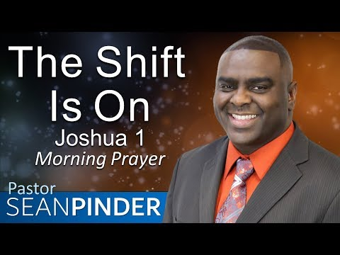 THE SHIFT IS ON - JOSHUA 1 - MORNING PRAYER