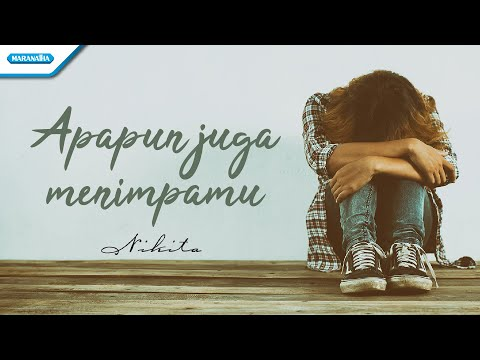 Apapun Juga Menimpamu - Nikita (with lyric)