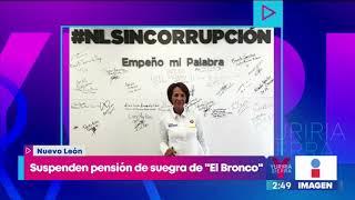 Suspenden pensión de suegra de 'El Bronco' | Noticias con Yuriria Sierra