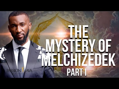 The mystery of Melchizedek by Prophet Passion Java!