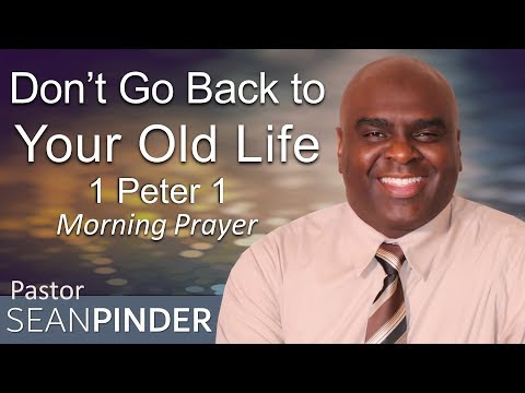 1 PETER 1 - DON'T GO BACK TO YOUR OLD LIFE - MORNING PRAYER (video)