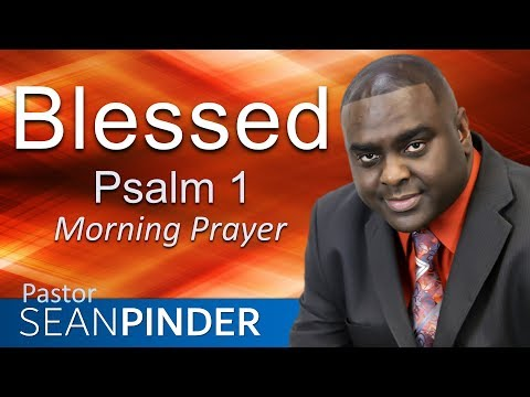 BLESSED - PSALMS 1 - MORNING PRAYER  PASTOR SEAN PINDER