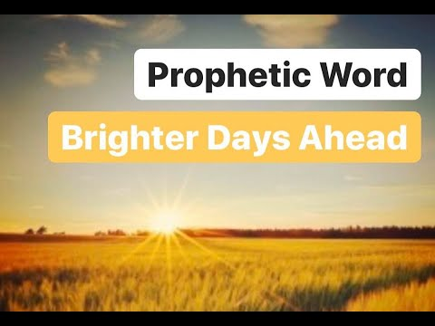 Prophetic Word : Brighter Days Ahead