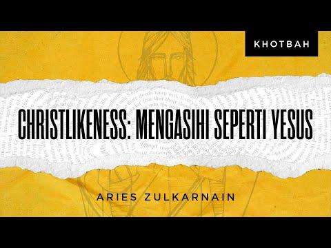 Aries Zulkarnain: Christlikeness: Mengasihi Seperti Yesus
