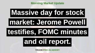 Massive day for stock market: Jerome Powell testifies, FOMC minutes and oil report.