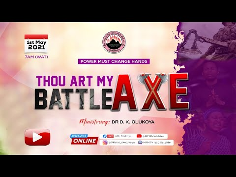 THOU ART MY BATTLE AXE  MFM PMCH MAY 2021 DR: D.K. OLUKOYA