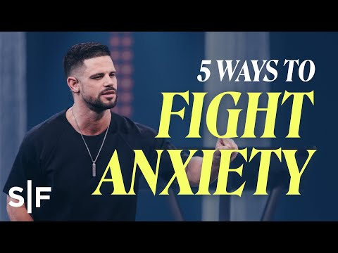 5 Ways to Fight Anxiety  Steven Furtick