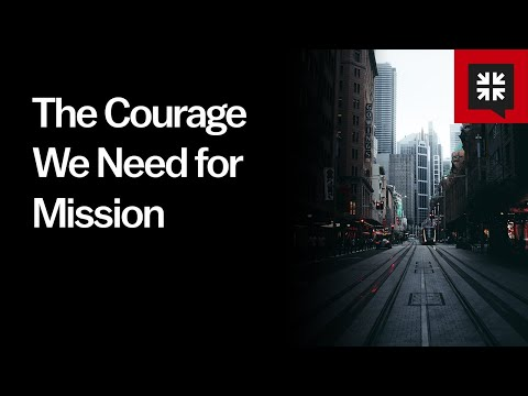 The Courage We Need for Mission // Ask Pastor John