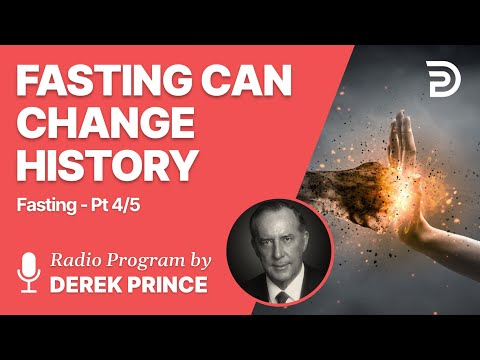 Fasting Part 4 of 5 - Fasting Can Change History - Derek Prince