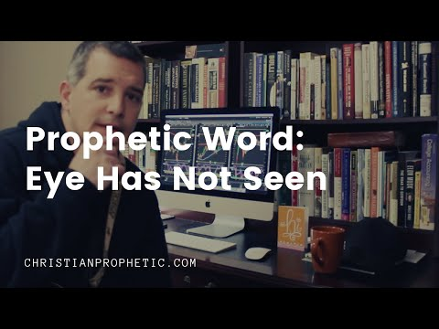 Prophetic Word: Eye Has Not Seen