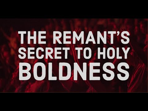 The Secret to the Remnant's Holy Boldness