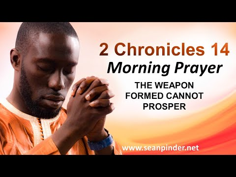 The WEAPON Formed CANNOT Prosper - 2 Chronicles 14 - Morning Prayer