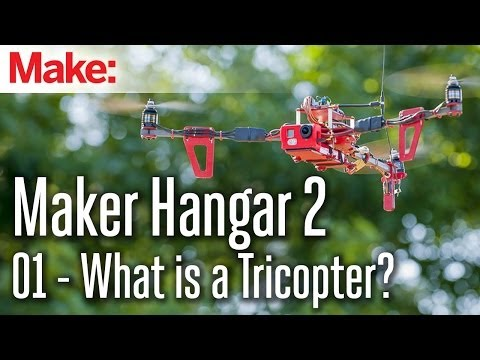 Maker Hangar 2: 01 - What is a Tricopter? - UChtY6O8Ahw2cz05PS2GhUbg