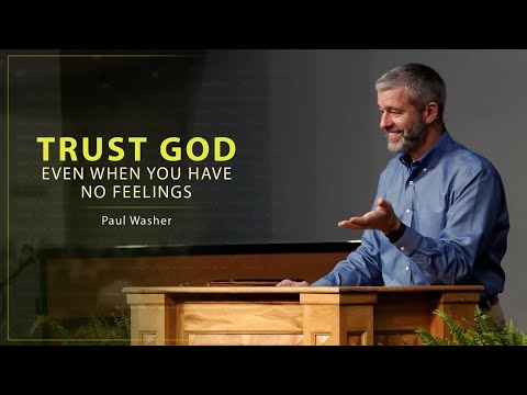 Trust God Even When You Have No Feelings - Paul Washer