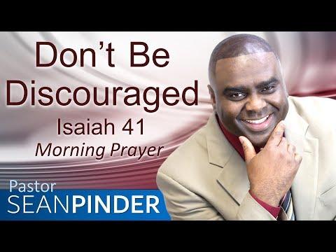 DON'T BE DISCOURAGED - ISAIAH 41 - MORNING PRAYER  PASTOR SEAN PINDER
