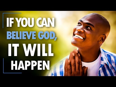 If You Can BELIEVE God, It WILL HAPPEN