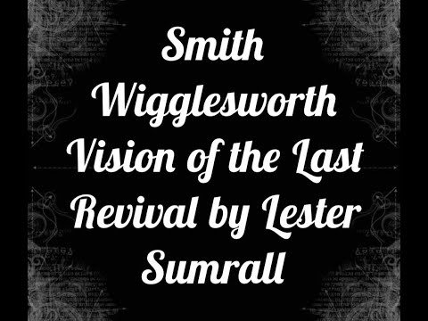 Smith Wigglesworth's: Vision of Last Revival by Lester Sumrall