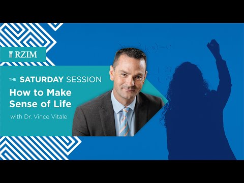 How to Make Sense of Life  Dr. Vince Vitale  The Saturday Session  RZIM