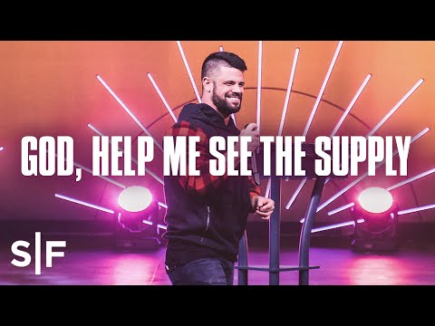 God, Help Me See The Supply  Steven Furtick