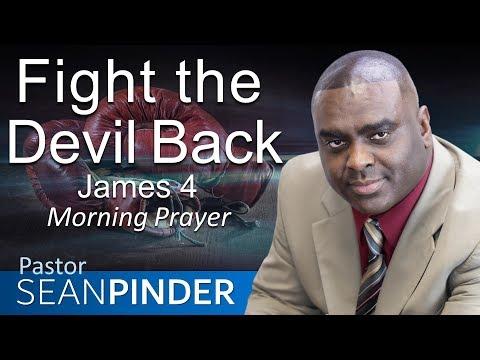 FIGHT THE DEVIL BACK - JAMES 4 - MORNING PRAYER  PASTOR SEAN PINDER