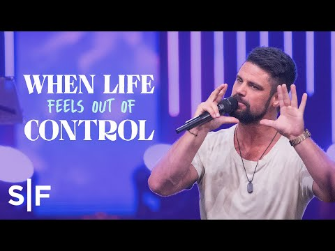 When Life Feels Out Of Control  Steven Furtick