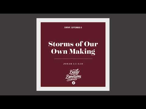 Storms of Our Own Making - Daily Devotion