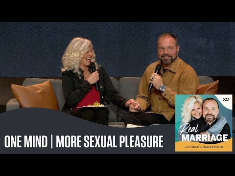 One Mind  More Sexual Pleasure  The Real Marriage Podcast  Mark and Grace Driscoll