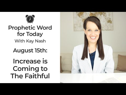 Prophetic Word for Today: Increase is here for the faithful- August 15