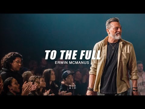 To The Full  Pastor Erwin McManus - Mosaic