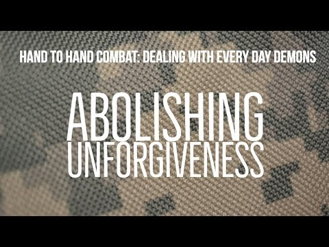 Abolishing Unforgiveness   Dealing with Every Day Demons