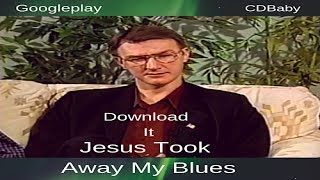 Jesus Took Away My...