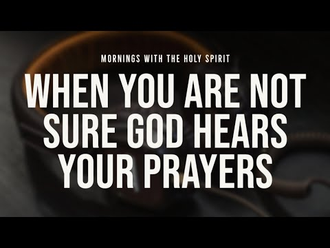 When You're Not Sure God Hears Your Prayers (Prophetic Prayer & Prophecy)