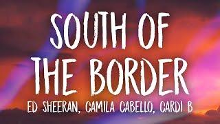 Ed Sheeran, Camila Cabello - South of the Border (Lyrics) ft. Cardi B