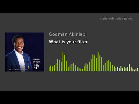 What is your filter? (Audio only)  Pastor Godman Akinlabi
