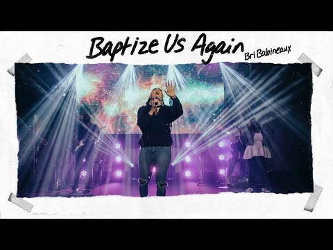 Bri Babineaux - Baptize Us Again (Official Live Video)